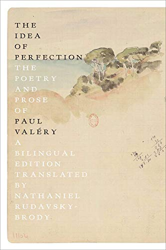 Valery, P: Idea of Perfection: The Poetry and Prose of Paul Valéry; A Bilingual Edition