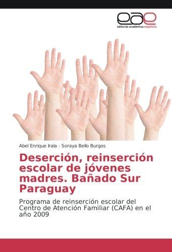 Deserción, reinserción escolar de jóvenes madres. Bañado Sur Paraguay: Programa de reinserción escolar del Centro de Atención Familiar (CAFA) en el año 2009