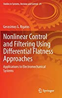 Nonlinear Control and Filtering Using Differential Flatness Approaches: Applications to Electromechanical Systems (Studies in Systems, Decision and Control (25))