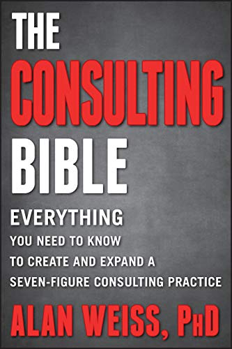 Compare Textbook Prices for The Consulting Bible: Everything You Need to Know to Create and Expand a Seven-Figure Consulting Practice 1 Edition ISBN 8601300289250 by Weiss, Alan