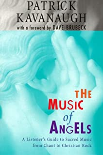 Music of Angels: A Listener's Guide to Sacred Music from Chant to Christian Rock