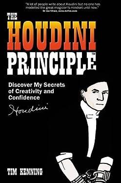 The Houdini Principle: Discover Harry Houdini's Secrets of Creativity and Confidence