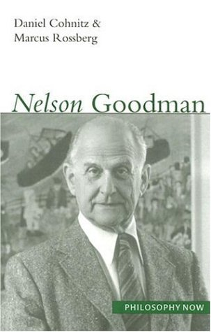 Nelson Goodman (Volume 2) (Philosophy Now)