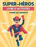 SUPER-HÉROS LIVRE D'ACTIVITÉS POUR LES ENFANTS: Cahier d'exercices amusant pour enfants avec plus de 60 activités avec coloriage, labyrinthes, correspondance, comptage, dessin et plus