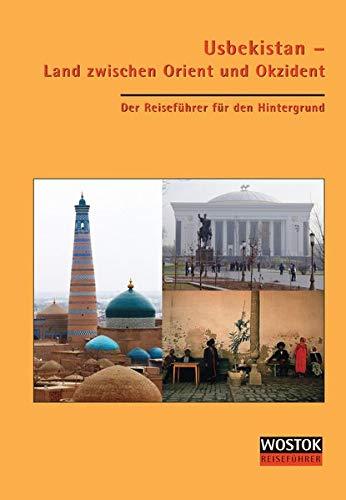 Usbekistan - Land zwischen Orient und Okzident: Der Reiseführer für den Hintergrund