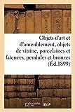 Objets d'art et d'ameublement, objets de vitrine, porcelaines et faïences, objets variés, pendules: et bronzes, boiseries et meubles, étoffes