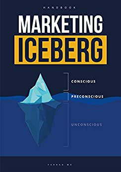 Marketing Iceberg: Psychology of The Subconscious Mind in Marketing by [Farhad MK]