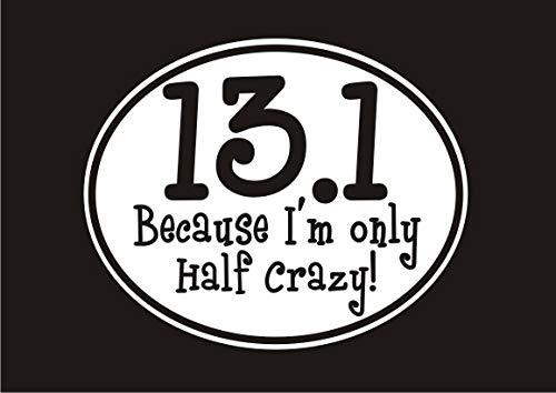 Our Life 131 Because I#039m only Half Crazy Half Marathon Runner Fun Decal Premium Vinyl car Window Laptop 325quot x 4quot
