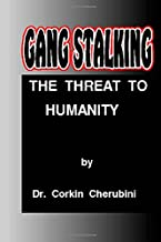 Gang Stalking: The Threat to Humanity