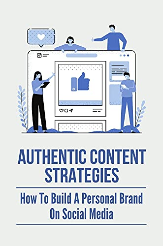 Authentic Content Strategies: How To Build A Personal Brand On Social Media: Build Personal Brand At Work (English Edition)