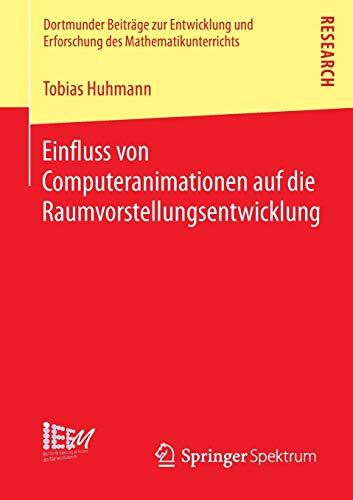 Einfluss von Computeranimationen auf die Raumvorstellungsentwicklung (Dortmunder Beiträge zur Entwicklung und Erforschung des Mathematikunterrichts, Band 13)