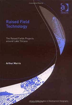 Raised Field Technology: The Raised Fields Projects Around Lake Titicaca: Reintroduction to Lost Technology Around Lake Titicaca