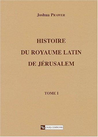 Histoire du Royaume Latin de Jérusalem, Tome 1 : Les croisades et le premier Royaume Latin