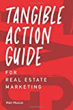 TAG Tangible Action Guide: For Real Estate Marketing