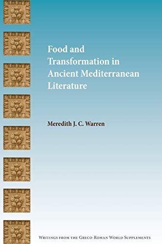 Food and Transformation in Ancient Mediterranean Literature (Writings from the Greco-roman World Supplement)