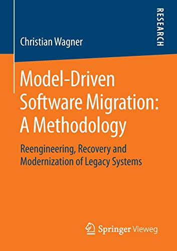 Model-Driven Software Migration: A Methodology: Reengineering, Recovery and Modernization of Legacy Systems