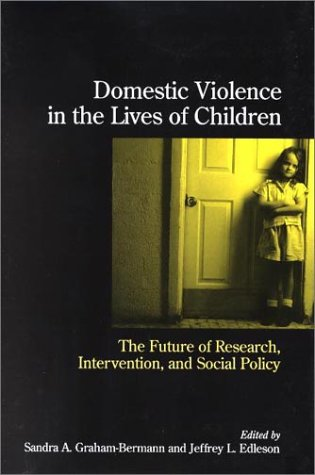 Domestic Violence in the Lives of Children: The Future of Research, Intervention, and Social Policy