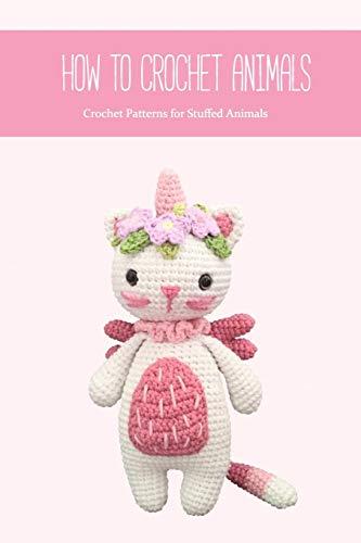 How to Crochet Animals: Crochet Patterns for Stuffed Animals: Crochet Gift for Kids