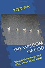 THE WISDOM OF GOD: What is the wisdom that affects your world view?
