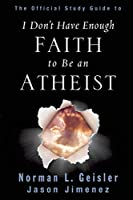 I Don't Have Enough Faith to Be an Atheist: Official Study Guide