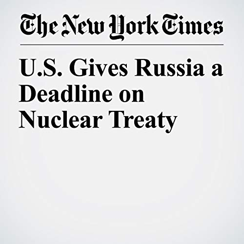 U.S. Gives Russia a Deadline on Nuclear Treaty audiobook cover art