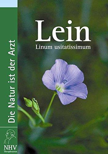 Lein: Linum usitatissimum. Das Buch zur Heilpflanze des Jahres