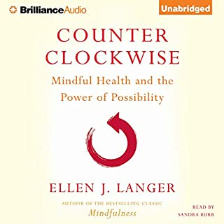 Counterclockwise     Mindful Health and the Transformative Power of Possibility              Written by:                                                                                                                                 Ellen J. Langer                               Narrated by:                                                                                                                                 Sandra Burr                      Length: 7 hrs and 10 mins     1 rating     Overall 5.0