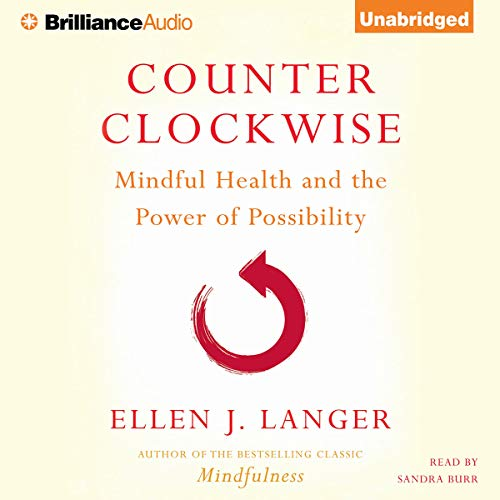 Counterclockwise     Mindful Health and the Transformative Power of Possibility              By:                                                                                                                                 Ellen J. Langer                               Narrated by:                                                                                                                                 Sandra Burr                      Length: 7 hrs and 10 mins     108 ratings     Overall 4.2