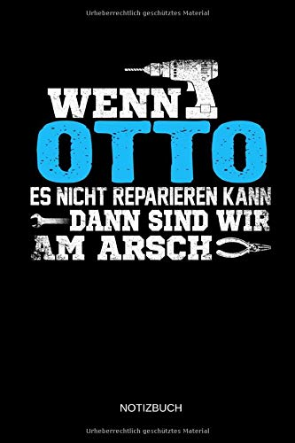 Wenn Otto es nicht reparieren kann dann sind wir am Arsch: Otto - Lustiges Männer Namen Notizbuch mit Punktraster. Tolle Handwerker & Heimwerker ... Vatertag, Namenstag & zu Weihnachten.