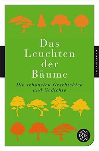 Das Leuchten der Bäume: Die schönsten Geschichten und Gedichte (Fischer Klassik)