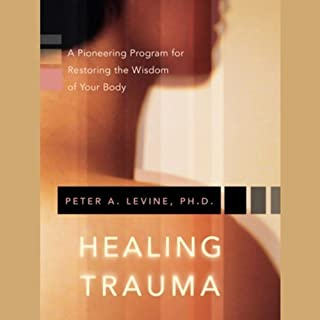 Healing Trauma     Restoring the Wisdom of the Body              Written by:                                                                                                                                 Peter A. Levine                               Narrated by:                                                                                                                                 Peter A. Levine                      Length: 6 hrs and 51 mins     5 ratings     Overall 5.0