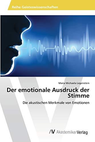 Der emotionale Ausdruck der Stimme: Die akustischen Merkmale von Emotionen