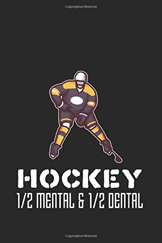 Hockey: 1/2 Mental & 1/2 Dental: Funny Ice Hockey Journal | Notebook | Workbook For Ice Hockey And Tough Sports Fan - 6x9 - 120 Blank Lined Pages