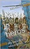 Dimi le héros: Au pays des dieux grecs: La bataille des Thermopyles (Dimi le héros au pays des dieux grecs, Dimi: formation militaire par la garde royale de Léonidas t. 1)