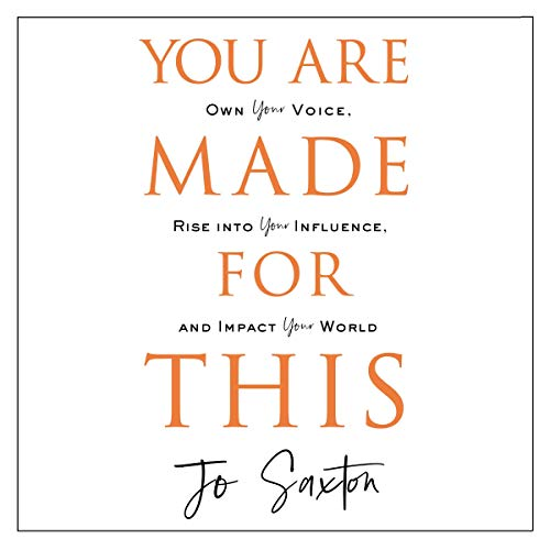You Are Made for This     Own Your Voice, Rise into Your Influence, and Impact Your World              By:                                                                                                                                 Jo Saxton                           Length: 9 hrs     Not rated yet     Overall 0.0