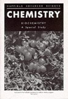 Nuffield Advanced Chemistry: Special Studies: Biochemistry (Nuffield Advancee Chemistry Series)