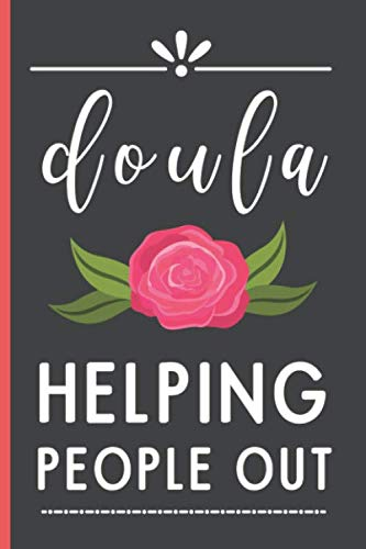 Doula Helping People Out: Funny Novelty Doula Journal   Lined Notebook To Write In - Doula Appreciation & Encouragement Gifts