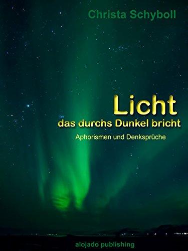 Licht das durchs Dunkel bricht: Aphorismen und Denksprüche