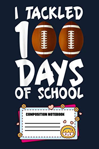 I Tackled 100 Days Of School Football 100th Day Gifts Boys ZG Notebook: 120 Wide Lined Pages - 6' x 9' - College Ruled Journal Book, Planner, Diary for Women, Men, Teens, and Children