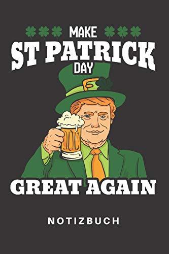 Notizbuch: Notizbuch   Notizheft   Schreibbuch   110 Seiten   Karo   Kariert   Karos   DIN A5   St. Patricks Day   Saint Patrick   Irland   Irish   ... Great Again   Donald Trump   Lustig   Bier