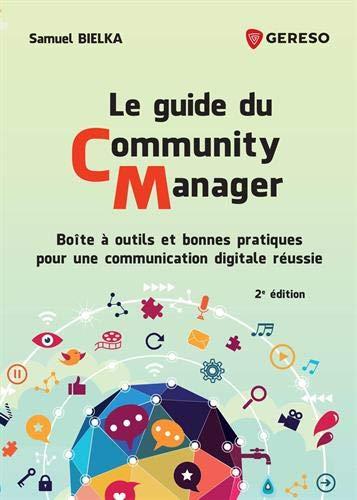 Le guide du Community Manager: Boîte à outils et bonnes pratiques pour une communication digitale réussie