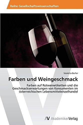 Farben und Weingeschmack: Farben auf Rotweinetiketten und die Geschmackserwartungen von Konsumenten im ??sterreichischen Lebensmitteleinzelhandel by Violetta Buller (2014-05-02)