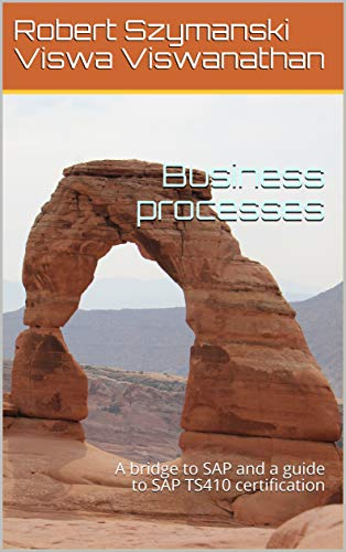 Business processes: A bridge to SAP and a guide to SAP TS410 certification (English Edition)