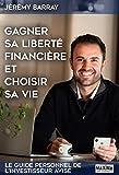 Gagner sa liberté financière et choisir sa vie: Le guide personnel de l'investisseur avisé