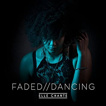 Dancing // Faded