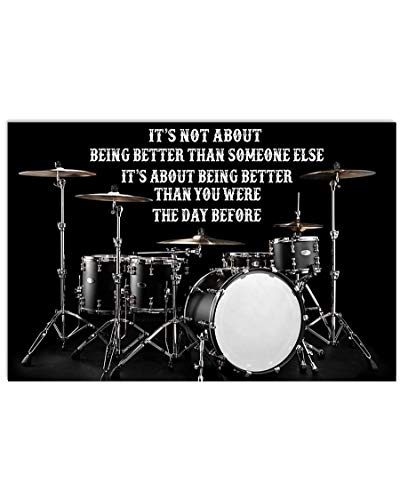 Drummer It's not About Being Better Than Someone Else It's About Being Better Than You were The Day Before Poster (16' x 24')