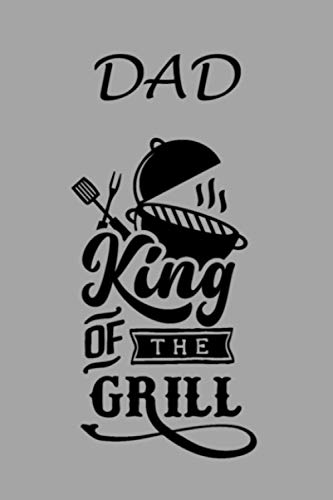 Dad King Of The Grill: A Funny Dad Themed Personal Gift. 6X9 Blank Lined Notebook/ Journal V7 - For Family, Friends - Office - Crew - Team - Staff ... Ideas, Use As A Diary, Draw, And Take Notes