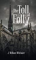 The Toll of Folly