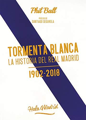 Tormenta blanca.: La historia del Real Madrid (1902-2018)