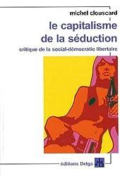 Le capitalisme de la séduction - Critique de la social-démocratie libertaire de Michel Clouscard